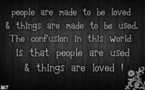 That People Are Used And Things Are Loved: Quote About The Confusion ...