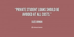Private student loans should be avoided at all costs.""