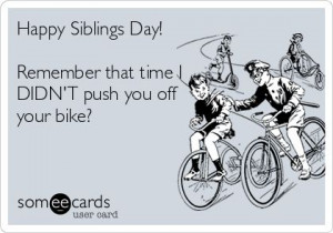 Happy Siblings Day! Remember that time I DIDNT push you off your bike?