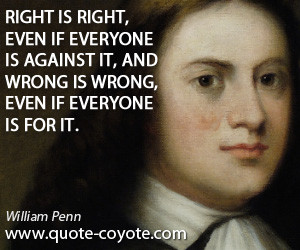 quotes - Right is right, even if everyone is against it, and wrong is ...