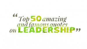 Top 50 amazing and famous quotes on leadership