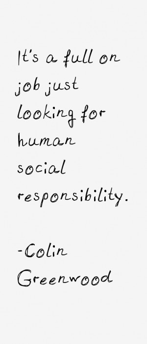 It 39 s a full on job just looking for human social responsibility