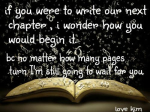 ... no matter how many pages I turn I'm still going to wait for you