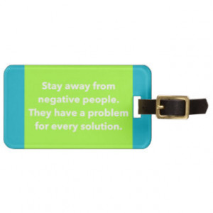 STAY AWAY FROM NEGATIVE PEOPLE QUOTES SAYINGS ADVI LUGGAGE TAGS