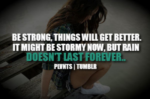 Stay Strong Quotes Be strong, things will get