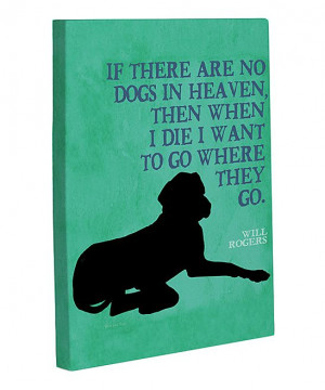 Will Rogers/ maybe dogs do go to heaven. I know the bible says they ...