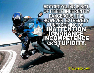 Motorcycling is not, of itself, inherently dangerous. It is, however ...