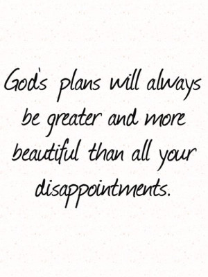 God's plans will always be greater and more beautiful than all your ...