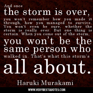 once the storm is over, you won't remember how you made it through ...
