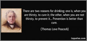 There are two reasons for drinking; one is, when you are thirsty, to ...