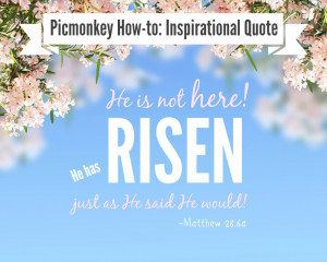 Picmonkey tutorial: Inspirational Quote, Easter Quote, He is Risen