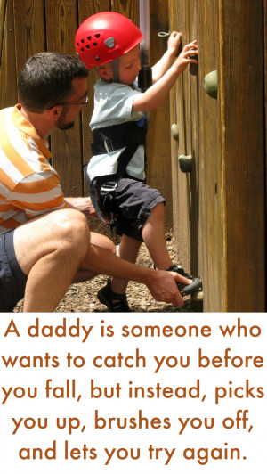 daddy is someone who wants to catch you before you fall, but instead ...