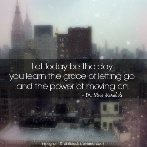 ... grace of letting go and the power of moving on steve maraboli # quote