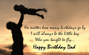 ... always be the little boy who you taught to fly. Happy birthday daddy