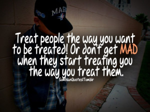 ... when they start treating you the way you treat them. | SumNan Quotes