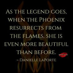 As the legend goes, when the phoenix resurrects from the flames, she ...