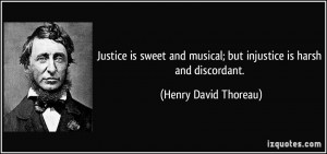 is sweet and musical; but injustice is harsh and discordant. - Henry ...