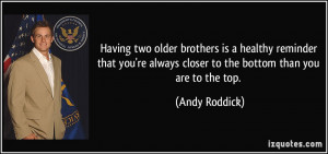 Having two older brothers is a healthy reminder that you're always ...