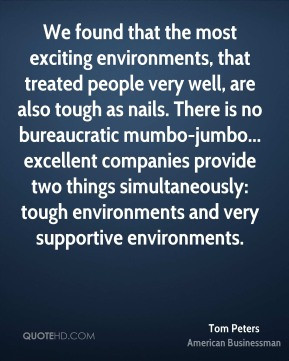 We found that the most exciting environments, that treated people very ...
