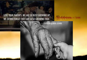 ... We are so busy growing up,we often forget they are also growing old