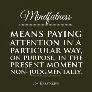 mindfulness quotes, mindfulness means paying attention, Jon Kabat-Zinn ...