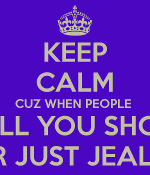 Jealous People Keep calm cuz when people call