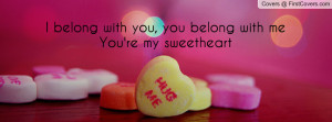 Sweetheart Quotes I belong to you sweetheart