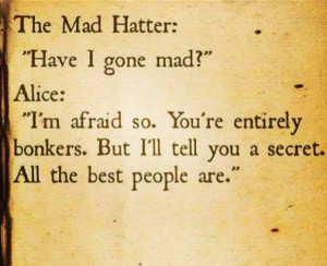 Have I gone mad, I'm afraid so. You're entirely bonkers. You're ...