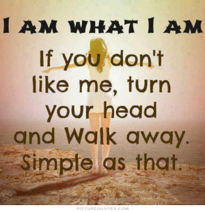 ... like me, turn your head and walk away. Simple as that Picture Quote #1