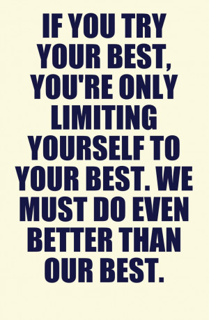 Saying I'm trying my best can be limiting yourself to your best which ...
