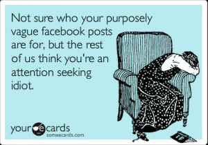 Cry for Help Ecard: Not sure who your purposely vague facebook posts ...