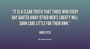 It is a clear truth that those who every day barter away other men's ...