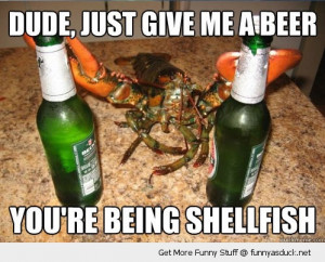 selfish lobster shellfish beer pun joke animal funny pics pictures pic ...