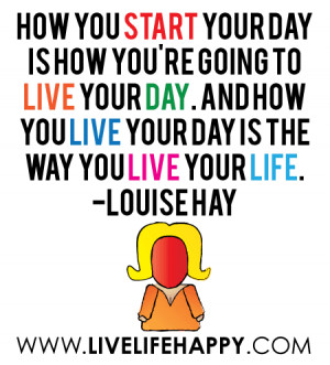 How you start your day is how you're going to live your day. And how ...