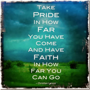 Take PRIDE And Have FAITH…  Appreciate Your Hard Work And Strength