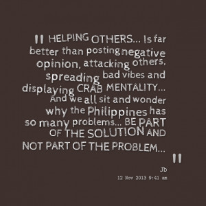 Quotes Picture: helping others is far better than posting negative ...