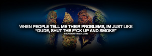 dude shut up and smoke quote weed is from earth quote roll it up