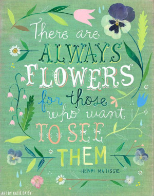 always-flowers-for-those-that-want-to-see-henri-matisse-quotes-sayings ...