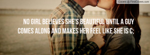 believes she's beautiful until a guy comes along and makes her feel ...