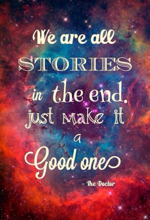 Doctor who quote - We are all stories