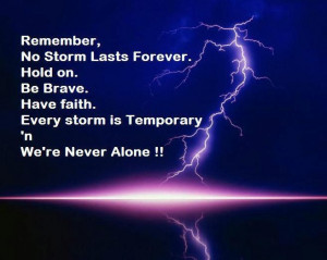 Remember, No Storm Lasts Forever. Hold On. Be Brave. Have Faith. Every ...