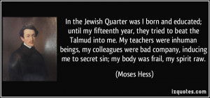 In the Jewish Quarter was I born and educated; until my fifteenth year ...