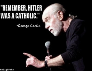 hitler was a catholic tags hitler catholic george carlin quotes ...