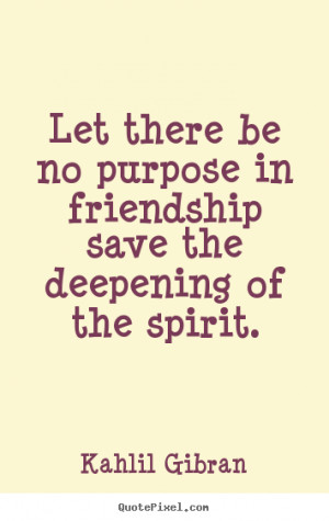 gibran more friendship quotes life quotes success quotes love quotes