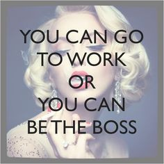 You can go to work, or you can be the boss. success | entrepreneur ...