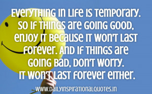 Everything In Life Is Temporary.So If Things are Going Good.Enjoy It ...