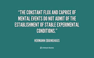 quote Hermann Ebbinghaus the constant flux and caprice of mental 12119