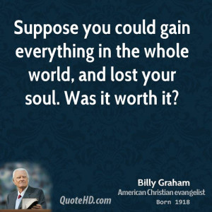 billy-graham-billy-graham-suppose-you-could-gain-everything-in-the.jpg