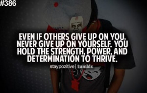 ... Quote: Even If Others Give Up On You, Never Give Up On Yourself
