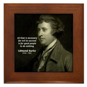 ... good men to do nothing. Edmund Burke, 1729 - 1797 Political